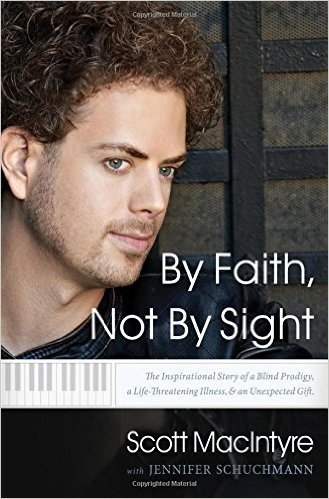 By Faith, Not by Sight: The Inspirational Story of a Blind Prodigy, a Life-Threating Illness, & an Unexpected Gift