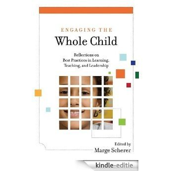 Engaging the Whole Child: Reflections on Best Practices in Learning, Teaching, and Leadership [Kindle-editie]