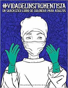 Vida del instrumentista: Un sarcástico libro de colorear para adultos: Un libro antiestrés divertido, original y cargado de sarcasmo para instrumentistas y enfermeros de quirófano