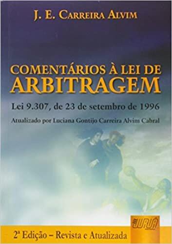 Comentários à Lei de Arbitragem: Lei 9.307, de 23 de Setembro de 1996 - Atualizado por Luciana Gontijo Carreira Alvim Cabral