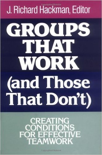 Groups That Work (and Those That Don't): Creating Conditions for Effective Teamwork (Jossey Bass Business and Management Series)