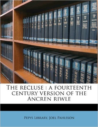 The Recluse: A Fourteenth Century Version of the Ancren Riwle