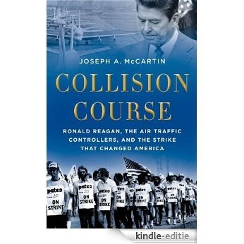 Collision Course: Ronald Reagan, the Air Traffic Controllers, and the Strike that Changed America [Kindle-editie]