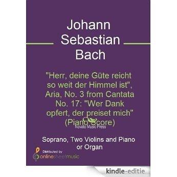 """""""Herr, deine G?te reicht so weit der Himmel ist"""", Aria, No. 3 from Cantata No. 17: """"Wer Dank opfert, der preiset mich"""" (Piano Score) [Kindle-editie]"""