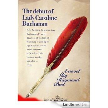 The debut of Lady Caroline Georgina Amy Buchanan (English Edition) [Kindle-editie]