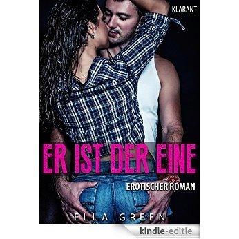 Er ist der Eine. Erotischer Roman (German Edition) [Kindle-editie]