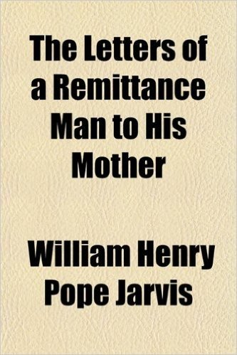 The Letters of a Remittance Man to His Mother