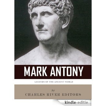 Legends of the Ancient World: The Life and Legacy of Mark Antony (English Edition) [Kindle-editie]