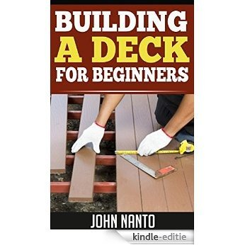 Building a Deck for Beginners (English Edition) [Kindle-editie]