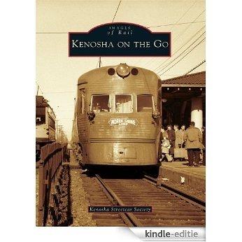 Kenosha on the Go (Images of Rail) (English Edition) [Kindle-editie]