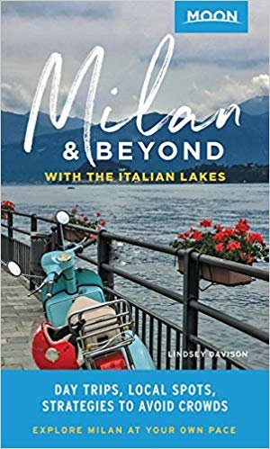 Moon Milan & Beyond: With the Italian Lakes (First Edition): Day Trips, Local Spots, Strategies to Avoid Crowds (Moon Travel Guides)