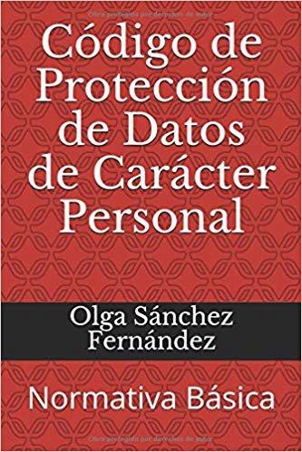 Código de Protección de Datos de Carácter Personal: Normativa Básica (Códigos Básicos)