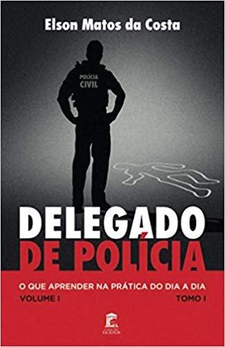 Delegado de Polícia, O Que Aprender na Prática do Dia a Dia