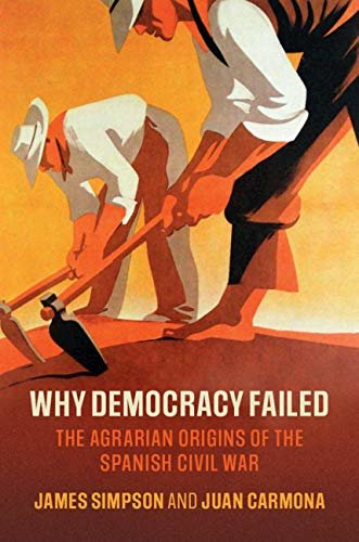 Why Democracy Failed: The Agrarian Origins of the Spanish Civil War (Cambridge Studies in Economic History - Second Series) (English Edition)