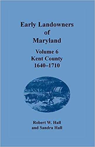 Early Landowners of Maryland: Volume 6, Kent County, 1640-1710