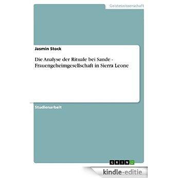 Die Analyse der Rituale bei Sande - Frauengeheimgesellschaft in Sierra Leone [Kindle-editie]