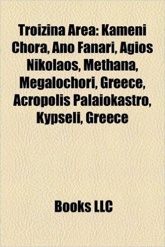 Troizina Area: Kameni Chora, Ano Fanari, Agios Nikolaos, Methana, Megalochori, Greece, Acropolis Palaiokastro, Kypseli, Greece