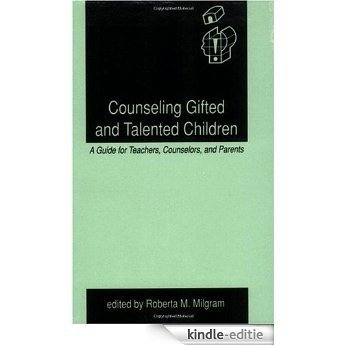Counseling Gifted and Talented Children: A Guide for Teachers, Counselors, and Parents: A Guide for Teachers, Counsellors and Parents (Creativity Research) [Kindle-editie]