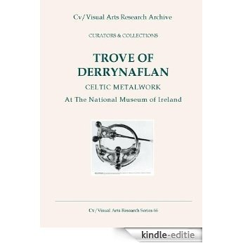 Trove of Derrynaflan: Celtic metalwork at the National Museum of Ireland (Cv/Visual Arts Research S Book 66) (English Edition) [Kindle-editie]