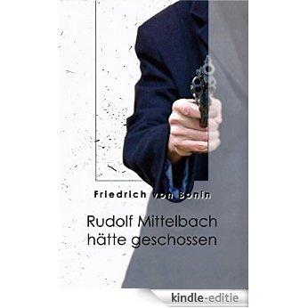 Rudolf Mittelbach hätte geschossen (German Edition) [Kindle-editie]