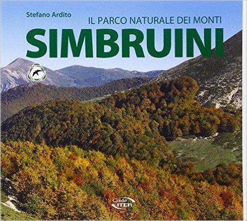 Il Parco naturale dei monti Simbruini. Le acque. Le montagne. I borghi. Gli animali. La flora. Natura da vivere. I luoghi della fede. Le tradizioni