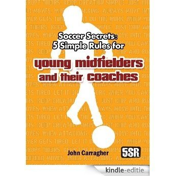 Soccer Secrets: 5 Simple Rules for Young Midfielders and their Coaches (US & Canada) (English Edition) [Kindle-editie]