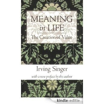 Meaning in Life: The Creation of Value (The Irving Singer Library) (Volume 1) (English Edition) [Kindle-editie]