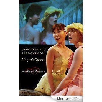 Understanding the Women of  Mozart's Operas [Kindle-editie]