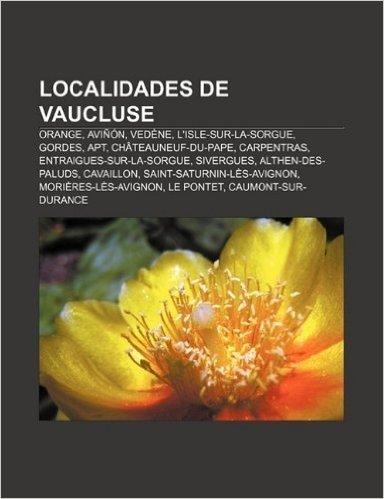 Localidades de Vaucluse: Orange, Avinon, Vedene, L'Isle-Sur-La-Sorgue, Gordes, Apt, Chateauneuf-Du-Pape, Carpentras, Entraigues-Sur-La-Sorgue