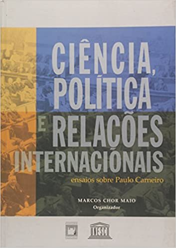 Ciência, Política e Relações Internacionais: Ensaios Sobre Paulo Carneiro