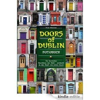 Doors of Dublin: Die buntesten Haustüren der Welt - entdeckt in der Stadt von James Joyce [Kindle-editie]