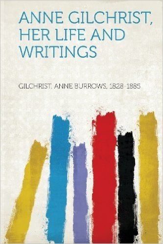 Anne Gilchrist, Her Life and Writings