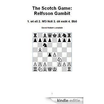 The Scotch Game: Relfsson Gambit: 1. e4 e5 2. Nf3 Nc6 3. d4 exd4 4. Bb5 (English Edition) [Print Replica] [Kindle-editie]