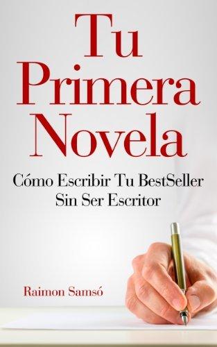 Tu primera Novela: cómo escribir tu BestSeller sin ser escritor