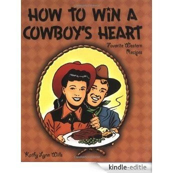 How to Win a Cowboy's Heart: Favorite Western Recipes [Kindle-editie]