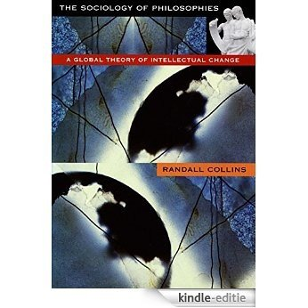 The Sociology of Philosophies: A Global Theory of Intellectual Change [Kindle-editie]