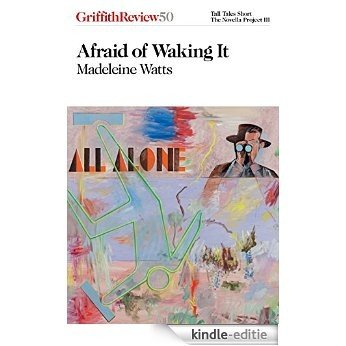 Afraid of Waking It: Griffith Review 50 [Kindle-editie]