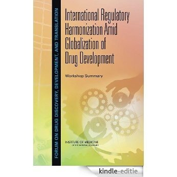 International Regulatory Harmonization Amid Globalization of Drug Development: Workshop Summary [Kindle-editie]