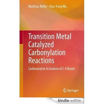Transition Metal Catalyzed Carbonylation Reactions: Carbonylative Activation of C-X Bonds [Kindle-editie]