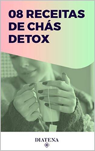 8 Receitas de Chá Detox (Diatena - Ebooks para ajudar a ter uma vida mais saudável e com bem-estar. Livro 7)