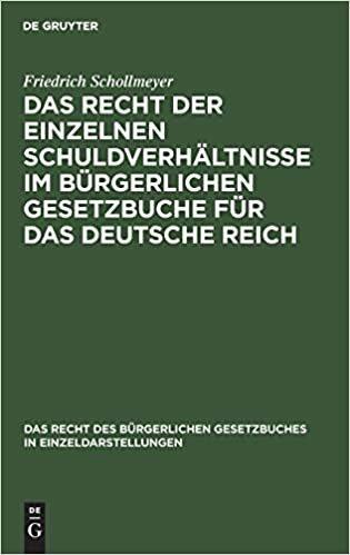 Das Recht der einzelnen Schuldverhältnisse im Bürgerlichen Gesetzbuche für das deutsche Reich (Das Recht Des Burgerlichen Gesetzbuches in Einzeldarstellung)