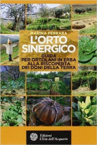 L'orto sinergico. Guida per ortolani in erba alla risoperta dei doni della terra