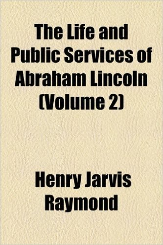 The Life and Public Services of Abraham Lincoln (Volume 2)