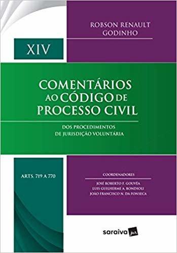 Comentários ao código de processo civil : Arts. 719 a 770 - 1ª edição de 2018: Dos procedimentos de jurisdição voluntária