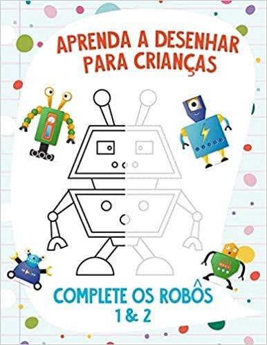 Aprenda a Desenhar para Crianças - Complete os Robôs 1 & 2