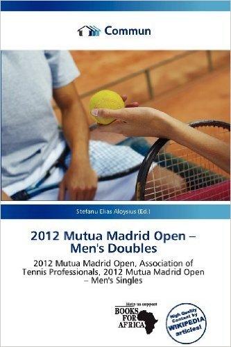 2012 Mutua Madrid Open - Men's Doubles
