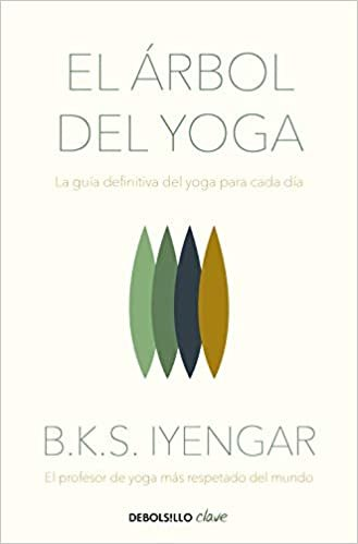 El árbol del yoga / The Tree of Yoga: La guía definitiva del yoga para cada día