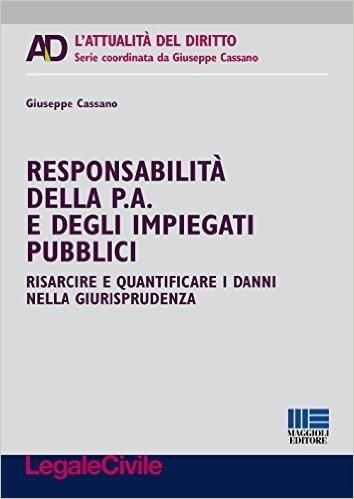 Responsabilità della p. a. e degli impiegati pubblici. Risarcire e quantificare i danni nella giurisprudenza