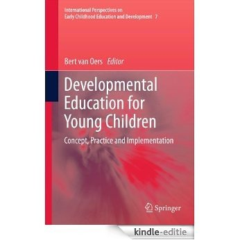 Developmental Education for Young Children: Concept, Practice and Implementation: 7 (International perspectives on early childhood education and development) [Kindle-editie]