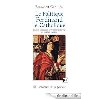 Le Politique. Ferdinand le Catholique (Fondements de la politique) [Kindle-editie]